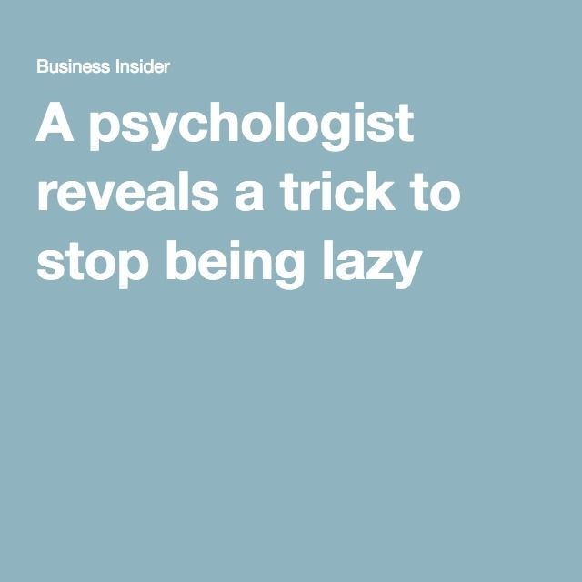 A psychologist reveals a trick to stop being lazy
