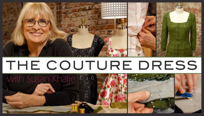 The Couture Dress Sew & Learn it...    Longing for the classic dress that fits like a dream and makes you feel like a million dollars? Stop searching the ready-to-wear racks and learn to make it yourself! Award-winning couturier, author and television personality Susan Khalje will show you how in her Craftsy class, The Couture Dress.