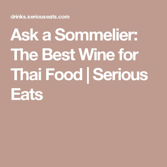 Ask a Sommelier: The Best Wine for Thai Food | Serious Eats