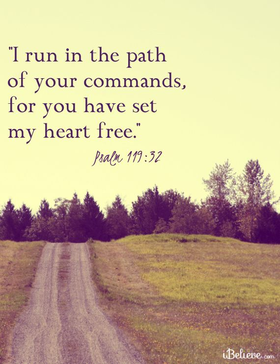 """Psalm 119:32  (WEB)   """"I run in the path of your commandments,     for you have set my heart free.""""     #inspirations   #psalms"""