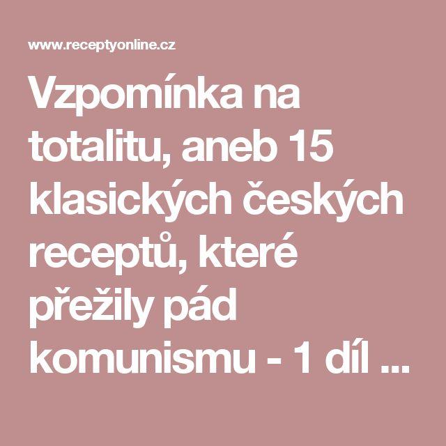 Vzpomínka na totalitu, aneb 15 klasických českých receptů, které přežily pád komunismu - 1 díl | ReceptyOnLine.cz - kuchařka, recepty a inspirace