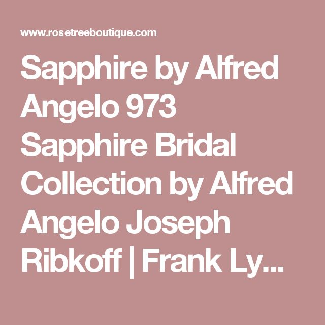 Sapphire by Alfred Angelo 973  Sapphire Bridal Collection by Alfred Angelo Joseph Ribkoff | Frank Lyman | 3 Sisters Clothing | Makali
