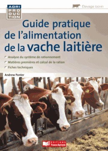 Guide pratique de l'alimentation de la vache laitière/Andrew  Ponter, 2016 http://bu.univ-angers.fr/rechercher/description?notice=000824409