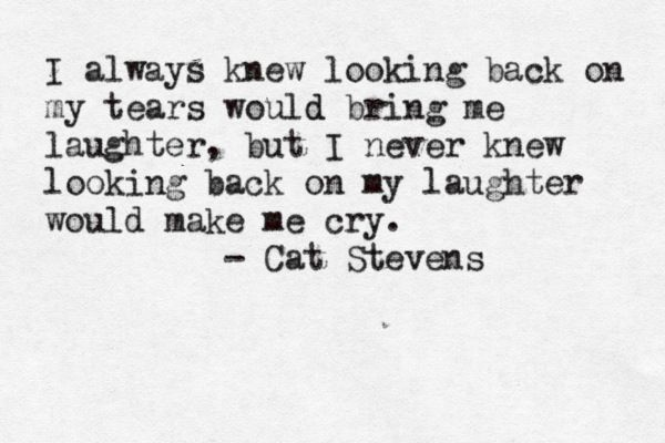 : Thanks For The Memories Quotes, Good Quotes, Farewell Quotes, Cat Stevens, Cute Quotes, Laughter Tear, Favorite Quotes, Cat Steven Quotes, Nostalg Quotes