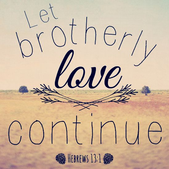 Let Brother Love Continue A Very Important Reason Why One Should Let Brotherly Love Continue Is That One May On One Occasion Or The Other Be At The