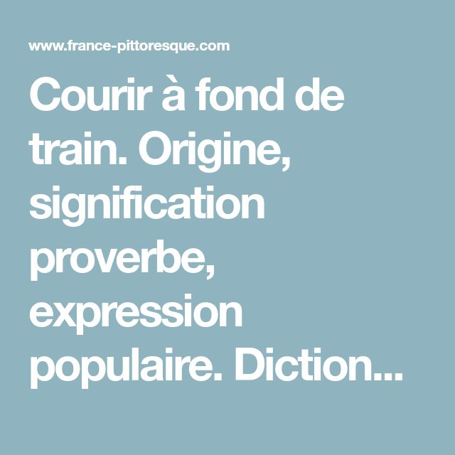 Courir à fond de train. Origine, signification proverbe, expression populaire. Dictionnaire locutions. Histoire, magazine et patrimoine