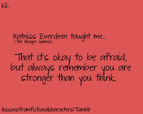 it's okay to be afraid, but always remember you are stronger than you think: Hunger Games Catch, Fiction Character Lessons, Books, The Hunger Games, Fiction Character Quotes, Life Lessons, Katniss Everdeen Quotes, Games Trilogy, Role Models