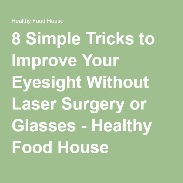 8 Simple Tricks to Improve Your Eyesight Without Laser Surgery or Glasses - Healthy Food House