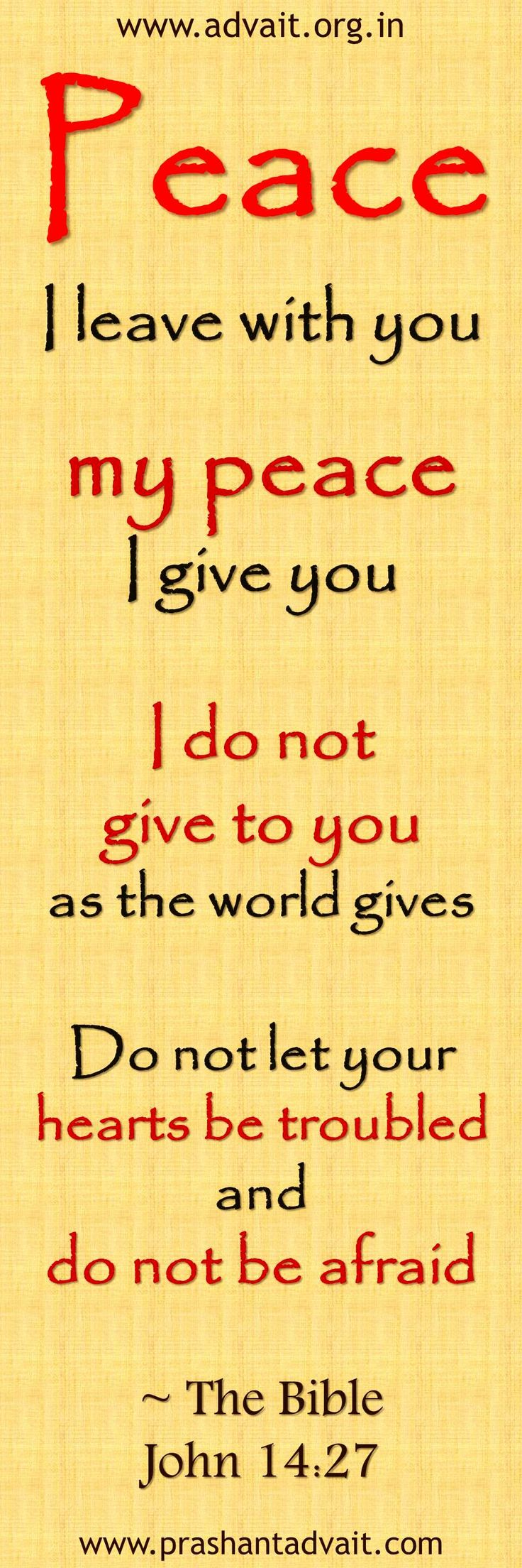 Peace I leave with you, my peace I give you. I do not give to you as the world gives. Do not let your hearts be troubled and do not be afraid. ~ Shri Prashant #Advait #peace #heart #fear #love Read at:- prashantadvait.com Watch at:- www.youtube.com/c/ShriPrashant Website:- www.advait.org.in Facebook:- www.facebook.com/prashant.advait LinkedIn:- www.linkedin.com/in/prashantadvait Twitter:- https://twitter.com/Prashant_Advait