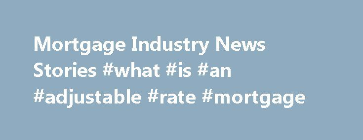 Mortgage Industry News Stories #what #is #an #adjustable #rate #mortgage http://mortgage.remmont.com/mortgage-industry-news-stories-what-is-an-adjustable-rate-mortgage/  #mortgage rate news # National Revenue Minister Diane Lebouthillier has asked the Canada Revenue Agency to look into the a. One of the country's most infamous housing bears tackles the housing markets in Vancouver and Toronto, and investigates. Analyst looks into Ontario couple's possible futures, and how mortgage reduction…