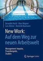 Zusammenfassung New Work: Auf dem Weg zur neuen Arbeitswelt von Benedikt Hackl, Marc Wagner, Lars Attmer und Dominik Baumann. Die neue Arbeitswelt – wie Unternehmen durch radikale Veränderungen zukunftsfähig bleiben.
