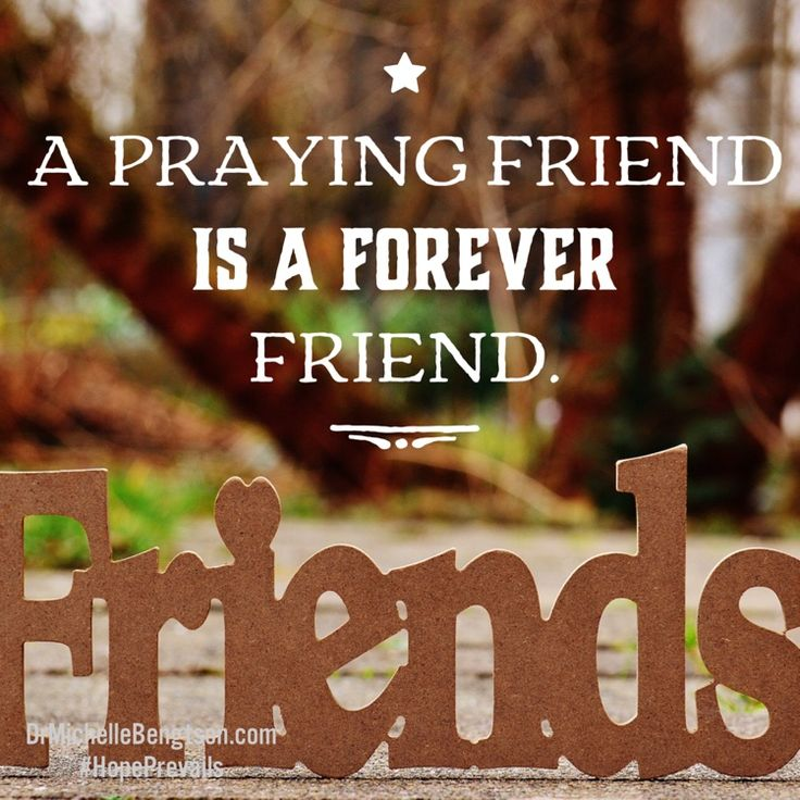 A praying friend is a forever friend.                                                                                                                                                                                 More