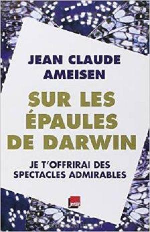 Ameisen, Jean Claude - Sur les épaules de Darwin, tome 2 - Je t'offrirai des spectacles admirables