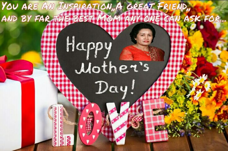 Happy mother's day,, You are an inspiration,, A great friend,, And by far the best Mom any one can ask for..