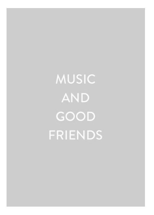music and good friends
