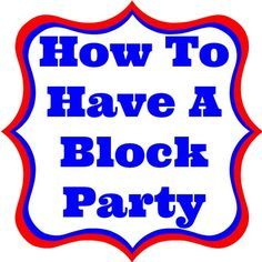 How to Plan an Awesome Neighborhood Block Party www.hodgepodgehippie.com