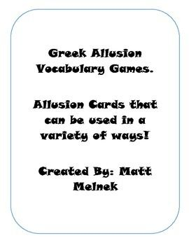 These Greek Allusion Vocabulary cards can be used for a variety of games. You can play:Greek Allusion MemoryGreek Allusion HeadbandsGreek Allusion Pairs Greek Allusion I Have, Who Has?This set includes 20 allusion cards with 20 meaning cards. Along with 20 I have, who has cards.