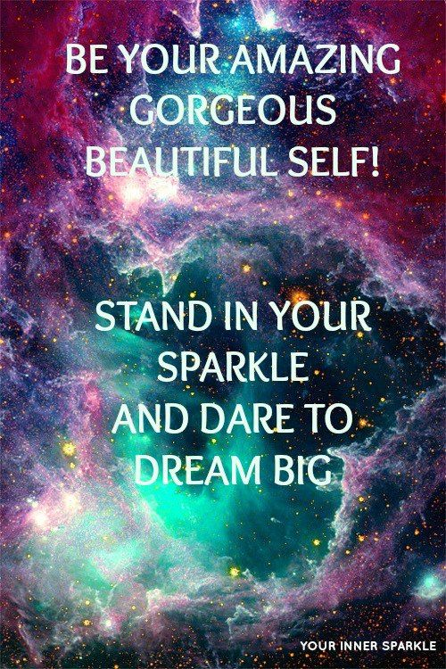 Be absolutly amazing, gorgeous and be beautiful to oneself and Believe in yourself... Stand in your sparkle, vougue your life away and dare to dream big too... And yes ladiesss, men can sparkle and vougue with their life too :-) :-)