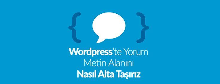 WordPress 4.4'ten sonra yorum metin alanlarında bir değişiklik oldu. Wordpress yorum formunu alta taşıyabilirsiniz.