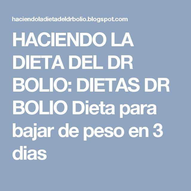 HACIENDO LA DIETA DEL DR BOLIO: DIETAS DR BOLIO Dieta para bajar de peso en 3 dias