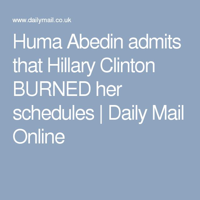 Huma Abedin admits that Hillary Clinton BURNED her schedules   Daily Mail Online