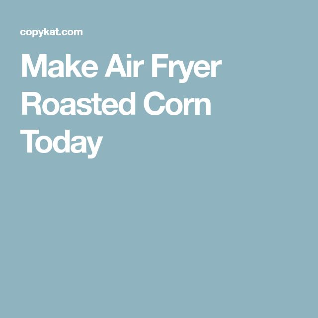 Make Delicious Roasted Corn In Your Air Fryer Recipe Roasted Corn Air Fryer Air Fry Recipes