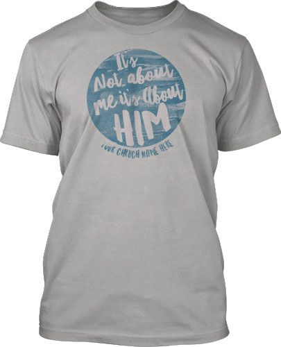 It's not about me, it's about Him Church Youth Group T-Shirt Design #480