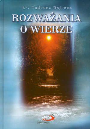 ks. Tadeusz Dajczer Rozważania o wierze