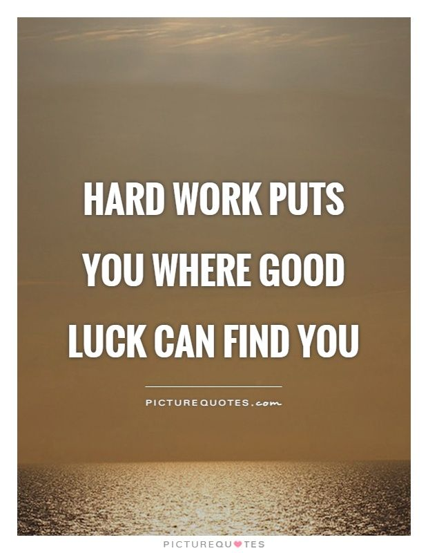 Hard work puts you where good luck can find you picture Things that give you bad luck