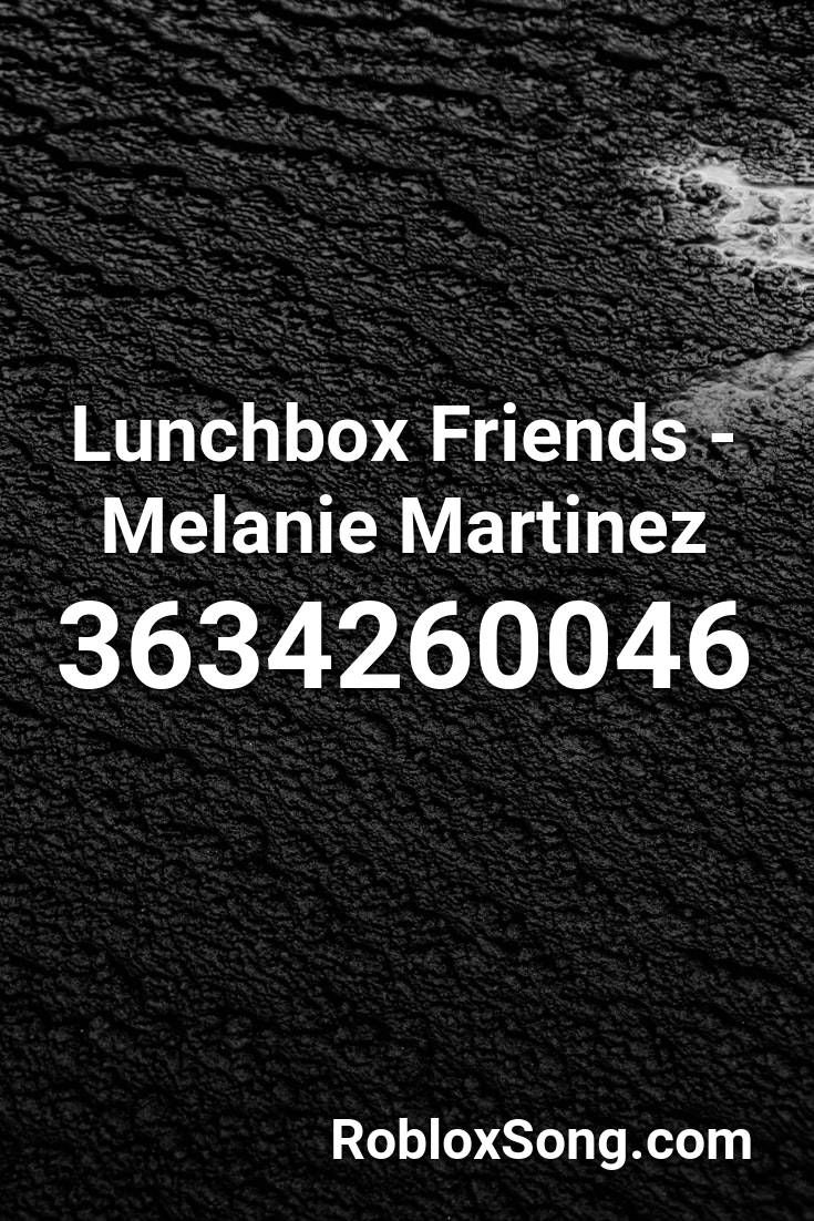 Lunchbox Friends Melanie Martinez Roblox Id Roblox Music Codes