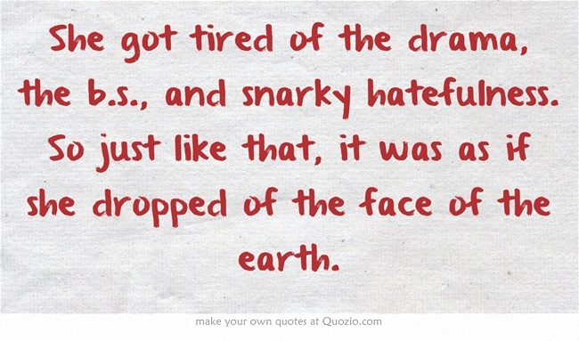 Family Tired Of Drama Quotes: She Got Tired Of The Drama, The B.s., And Snarky