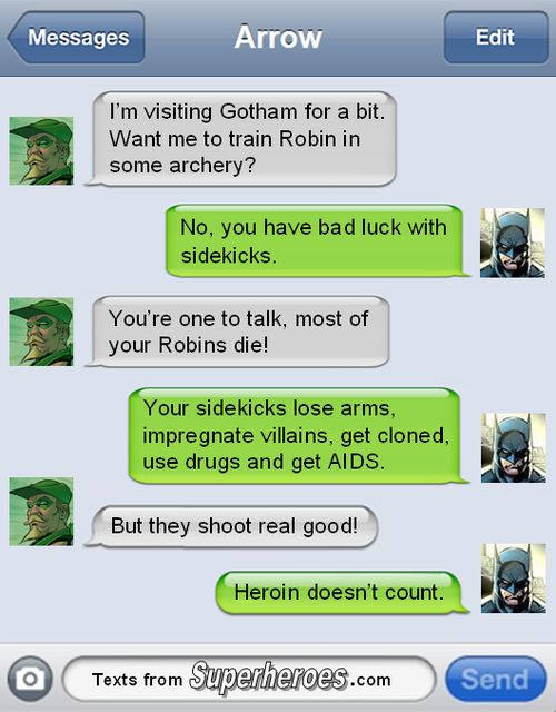 Arrows fired.  http://textsfromsuperheroes.com/