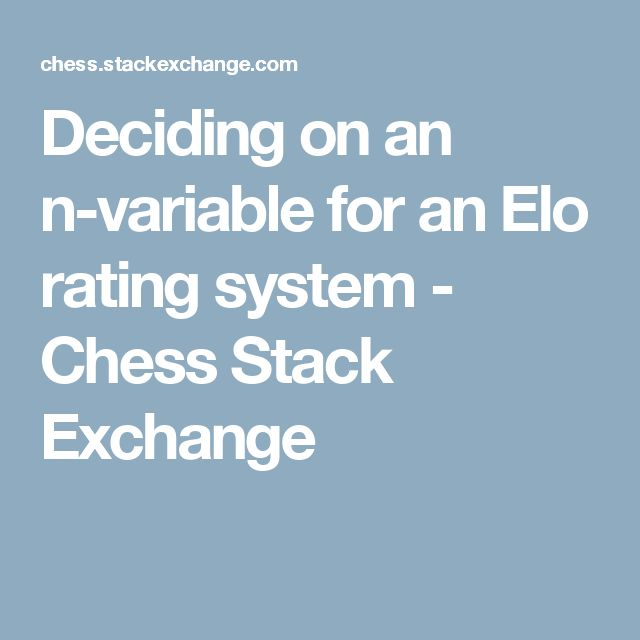 Deciding on an n-variable for an Elo rating system - Chess Stack Exchange