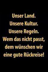 Unser Land! Unsere Kultur! Unsere Regeln! Wem das nicht passt, dem wünschen wir eine gute Rückreise! Sticker, Button, Flyer, Handzettel, Protest, Revolution, Demonstration, wahre Worte, Befreiung, Freiheit, Europa, Deutschland