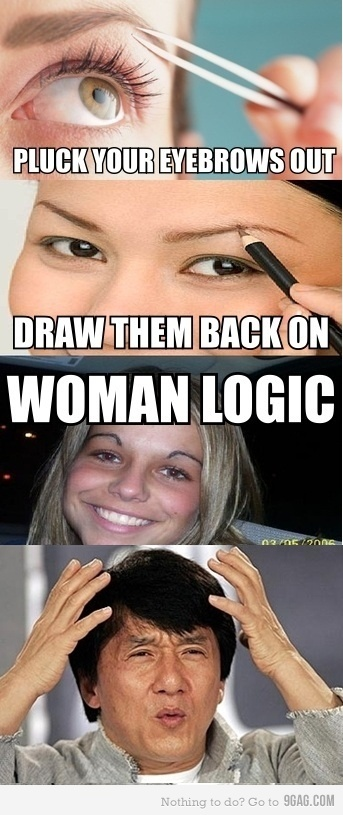 woman logic.... Dust Jackets, Funny Pictures, Funny Stuff, Woman Logic, Eyebrows,  Dust Covers, Book Jackets, Women Logic,  Dust Wrappers