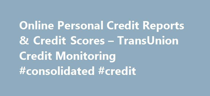 Online Personal Credit Reports & Credit Scores – TransUnion Credit Monitoring #consolidated #credit http://credit.remmont.com/online-personal-credit-reports-credit-scores-transunion-credit-monitoring-consolidated-credit/  #how to get free credit score online # The quality and success of your TransUnion Interactive experience depends on your Read More...The post Online Personal Credit Reports & Credit Scores – TransUnion Credit Monitoring #consolidated #credit appeared first on Credit.