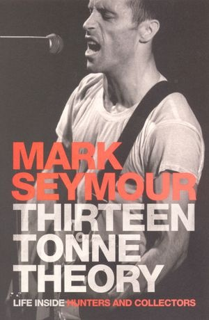 Thirteen Tonne Theory - Mark Seymour