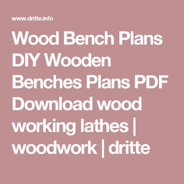 Wood Bench Plans DIY Wooden Benches Plans PDF Download wood working lathes | woodwork | dritte