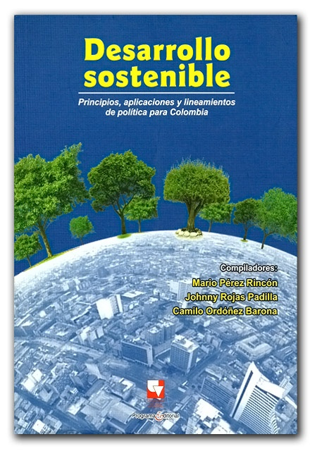 Desarrollo sostenible. Principios, aplicaciones y lineamientos de política para Colombia-Universidad del Valle  Desarrollo sostenible. Principios, aplicaciones y lineamientos de política para Colombia-Universidad del Valle  Editores y distribuidores
