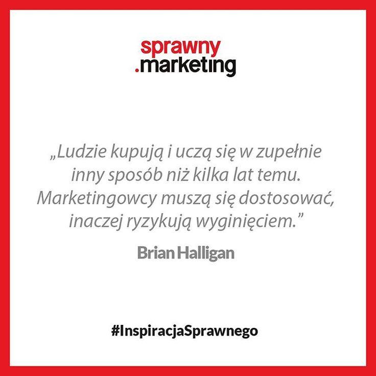 Ludzie kupują i uczą się w zupełnie inny sposób niż kilka lat temu. Marketingowcy muszą się dostosować, inaczej ryzykują wyginięciem. - Brian Halligan