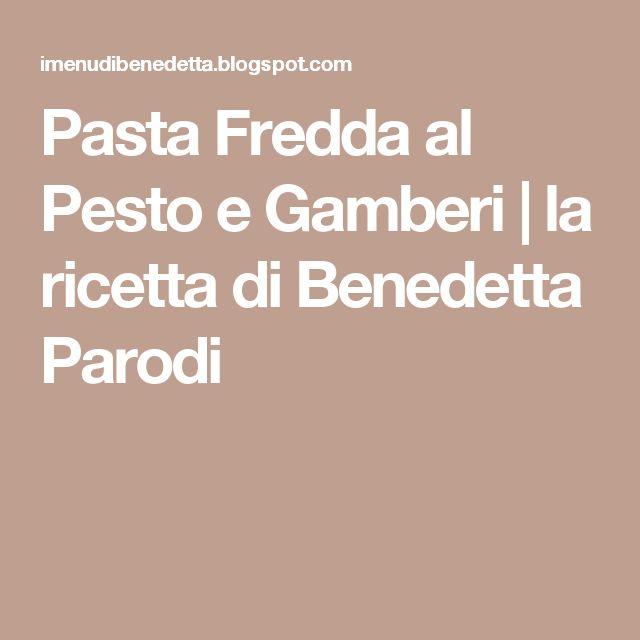 Pasta Fredda al Pesto e Gamberi | la ricetta di Benedetta Parodi
