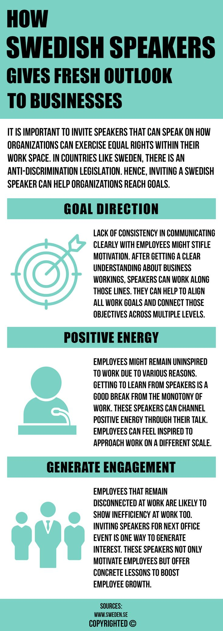 In countries like Sweden, there is an anti-discrimination legislation. Hence, inviting a Swedish speaker can help organizations reach goals. They can create a positive energy and generate engagement amongst employees to help meet their goals.