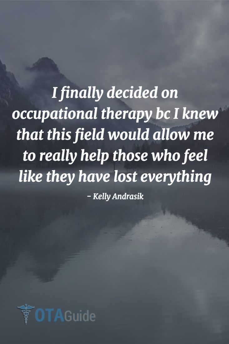 I finally decided on occupational therapy because I knew that this field would allow me to really help those who feel like they have lost everything. #OT #Quotes #inspiration #motivation