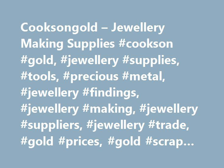 Cooksongold – Jewellery Making Supplies #cookson #gold, #jewellery #supplies, #tools, #precious #metal, #jewellery #findings, #jewellery #making, #jewellery #suppliers, #jewellery #trade, #gold #prices, #gold #scrap #prices, http://puerto-rico.nef2.com/cooksongold-jewellery-making-supplies-cookson-gold-jewellery-supplies-tools-precious-metal-jewellery-findings-jewellery-making-jewellery-suppliers-jewellery-trade-gold-price/  # Everything for the jewellery maker delivered next day…