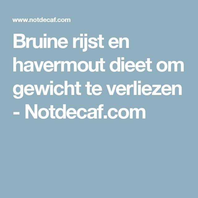 Bruine rijst en havermout dieet om gewicht te verliezen - Notdecaf.com