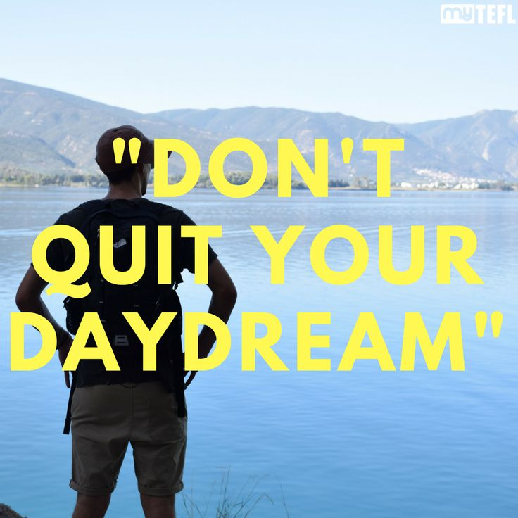 """""""Don't quit your daydream."""" Let myTEFL help you keep traveling and seeing the world. Life's too short to be in the office! #travel #explore #RTW #TEFL #TESOL #TEFLlife #teachingabroad #teachabroad #explore #europe #seetheworld #backpackers #backpacker #travellife #getoutthere #newlife #daydream #dream #TTOT"""