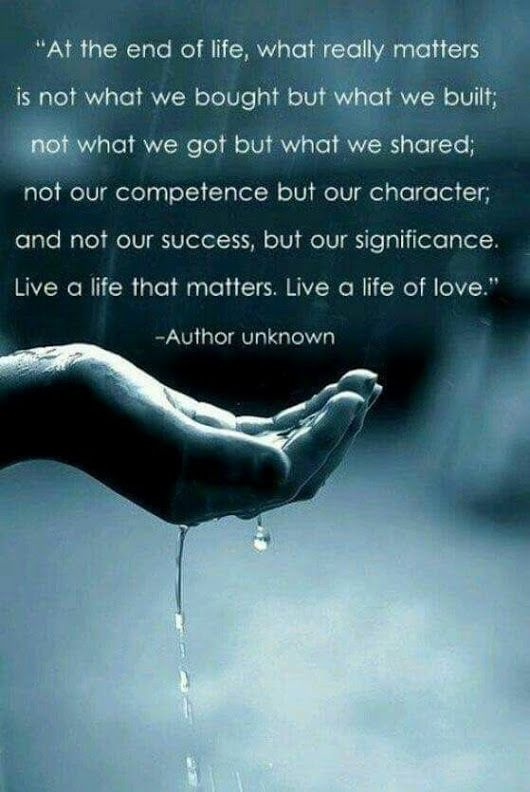 Live a life that matters, Live a life of love ...