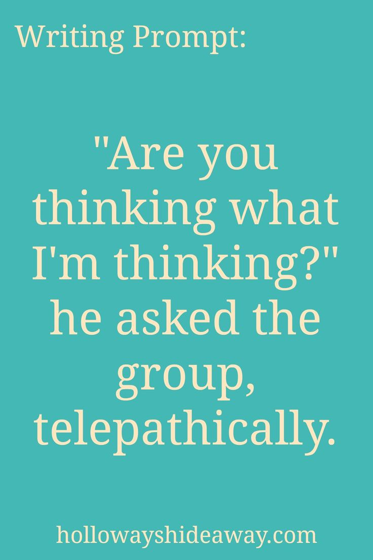 Dialogue Writing Prompts-Mar2017-Are you thinking what I'm thinking he asked the group telepathically.