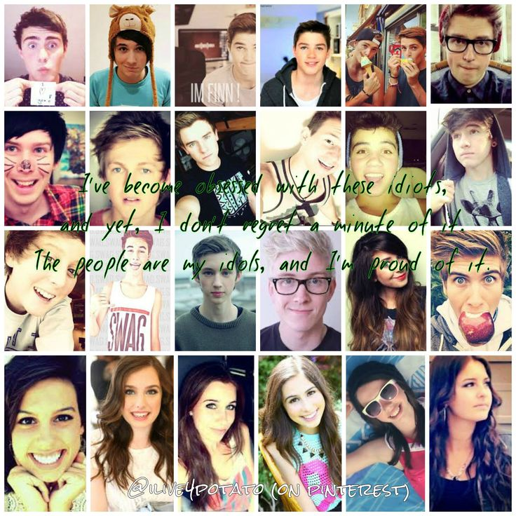 I made a thing. lolol I have the edit without the words, and I'm uploading it too (:  From the top left it's: Alfie Deyes, Dan Howell, Finn Harries, Jack Harries, Jack & Finn, Marcus Butler, Phil Lester, Caspar Lee, Connor Franta, Ricky Dillon, Sam Potorff, Jc Caylen, Trevor Moran, Kian Lawley, Troye Sivan, Tyler Oakley, Zoe Sugf, Joey Graceffa, Katherine Cimorelli, Amy Cimorelli, Christina Cimorelli, Lauren Cimorelli, Dani Cimorelli, and Lisa Cimorelli