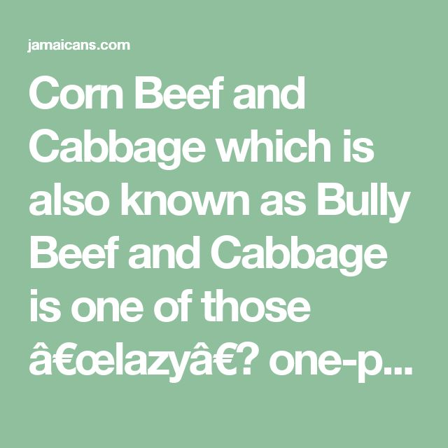 """Corn Beef and Cabbage which is also known as Bully Beef and Cabbage is one of those """"lazy"""" one-pot Jamaican meals that is cooked when you are on the go. It is said to be a favorite of single men because of how easy it is to cook. Please be aware that the corn beef mentioned in this recipe is not the sliced corn beef that is typically seen in sandwich delis outside of the Caribbean but it is from a can. Jamaica and much of the English Speaking Caribbean call it bully-beef. Enjoy our…"""